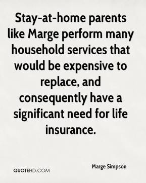 Marge Simpson  - Stay-at-home parents like Marge perform many household services that would be expensive to replace, and consequently have a significant need for life insurance.