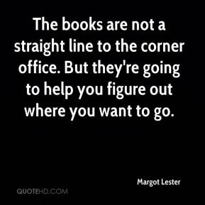 Margot Lester  - The books are not a straight line to the corner office. But they're going to help you figure out where you want to go.