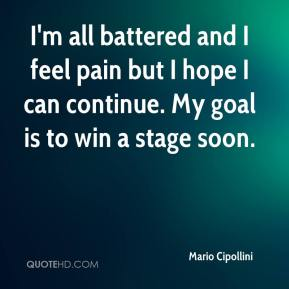 Mario Cipollini  - I'm all battered and I feel pain but I hope I can continue. My goal is to win a stage soon.