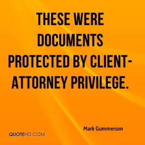 Mark Gummerson  - These were documents protected by client-attorney privilege.