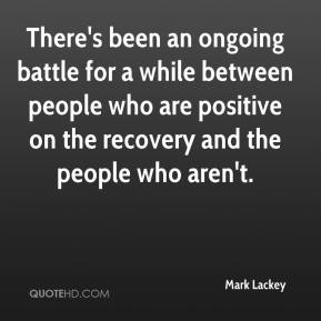 Mark Lackey  - There's been an ongoing battle for a while between people who are positive on the recovery and the people who aren't.