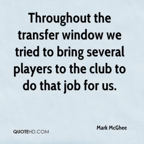 Mark McGhee  - Throughout the transfer window we tried to bring several players to the club to do that job for us.