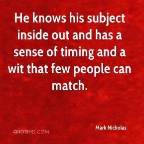 Mark Nicholas  - He knows his subject inside out and has a sense of timing and a wit that few people can match.