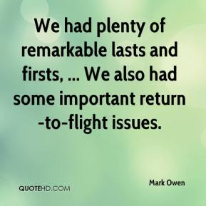 Mark Owen  - We had plenty of remarkable lasts and firsts, ... We also had some important return-to-flight issues.