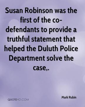 Mark Rubin  - Susan Robinson was the first of the co-defendants to provide a truthful statement that helped the Duluth Police Department solve the case.