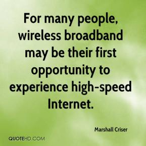 Marshall Criser  - For many people, wireless broadband may be their first opportunity to experience high-speed Internet.
