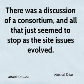 Marshall Criser  - There was a discussion of a consortium, and all that just seemed to stop as the site issues evolved.