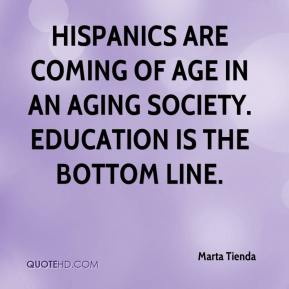 Hispanics are coming of age in an aging society. Education is the bottom line.