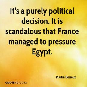 Martin Besieux  - It's a purely political decision. It is scandalous that France managed to pressure Egypt.