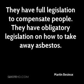 Martin Besieux  - They have full legislation to compensate people. They have obligatory legislation on how to take away asbestos.