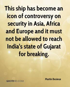Martin Besieux  - This ship has become an icon of controversy on security in Asia, Africa and Europe and it must not be allowed to reach India's state of Gujarat for breaking.