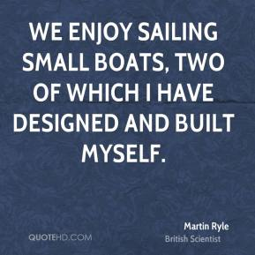 Martin Ryle - We enjoy sailing small boats, two of which I have designed and built myself.