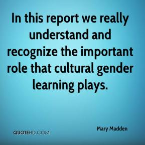 Mary Madden  - In this report we really understand and recognize the important role that cultural gender learning plays.