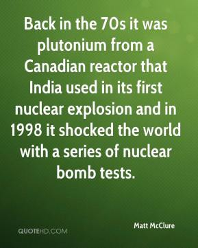 Matt McClure  - Back in the 70s it was plutonium from a Canadian reactor that India used in its first nuclear explosion and in 1998 it shocked the world with a series of nuclear bomb tests.