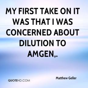 My first take on it was that I was concerned about dilution to Amgen.