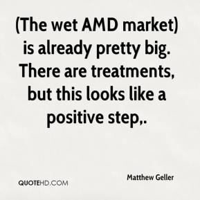 (The wet AMD market) is already pretty big. There are treatments, but this looks like a positive step.