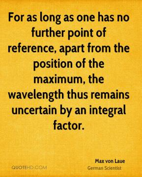 For as long as one has no further point of reference, apart from the position of the maximum, the wavelength thus remains uncertain by an integral factor.