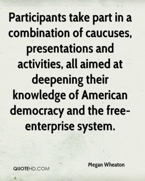 Megan Wheaton  - Participants take part in a combination of caucuses, presentations and activities, all aimed at deepening their knowledge of American democracy and the free-enterprise system.