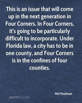 Mel Pearlman  - This is an issue that will come up in the next generation in Four Corners. In Four Corners, it's going to be particularly difficult to incorporate. Under Florida law, a city has to be in one county, and Four Corners is in the confines of four counties.