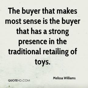 Melissa Williams  - The buyer that makes most sense is the buyer that has a strong presence in the traditional retailing of toys.