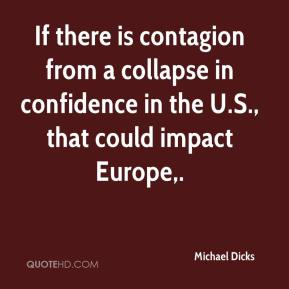 If there is contagion from a collapse in confidence in the U.S., that could impact Europe.
