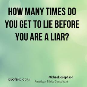 Michael Josephson  - How many times do you get to lie before you are a liar?