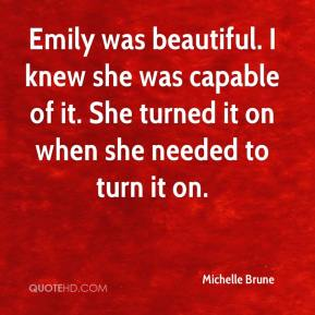Michelle Brune  - Emily was beautiful. I knew she was capable of it. She turned it on when she needed to turn it on.
