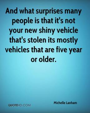 Michelle Lanham  - And what surprises many people is that it's not your new shiny vehicle that's stolen its mostly vehicles that are five year or older.