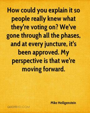 Mike Heiligenstein  - How could you explain it so people really knew what they're voting on? We've gone through all the phases, and at every juncture, it's been approved. My perspective is that we're moving forward.