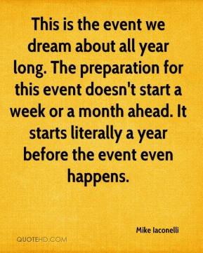 This is the event we dream about all year long. The preparation for this event doesn't start a week or a month ahead. It starts literally a year before the event even happens.