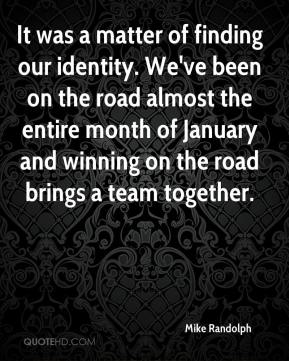 It was a matter of finding our identity. We've been on the road almost the entire month of January and winning on the road brings a team together.
