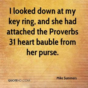 Mike Summers  - I looked down at my key ring, and she had attached the Proverbs 31 heart bauble from her purse.