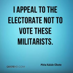 Miria Kalule Obote  - I appeal to the electorate not to vote these militarists.