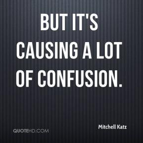 Mitchell Katz  - But it's causing a lot of confusion.