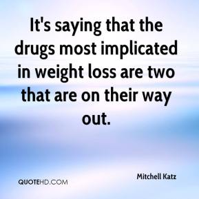 Mitchell Katz  - It's saying that the drugs most implicated in weight loss are two that are on their way out.