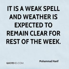 Mohammad Hanif  - It is a weak spell and weather is expected to remain clear for rest of the week.