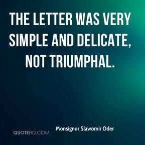 The letter was very simple and delicate, not triumphal.