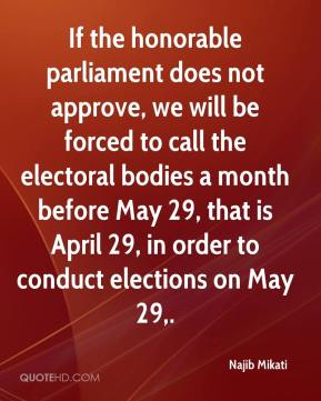 Najib Mikati  - If the honorable parliament does not approve, we will be forced to call the electoral bodies a month before May 29, that is April 29, in order to conduct elections on May 29.
