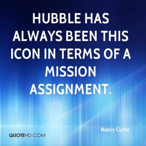 Nancy Currie  - Hubble has always been this icon in terms of a mission assignment.