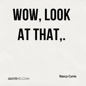 Nancy Currie  - Wow, look at that.