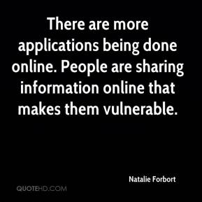 Natalie Forbort  - There are more applications being done online. People are sharing information online that makes them vulnerable.
