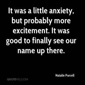 Natalie Purcell  - It was a little anxiety, but probably more excitement. It was good to finally see our name up there.