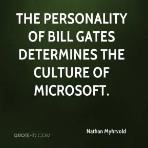 Nathan Myhrvold  - The personality of Bill Gates determines the culture of Microsoft.