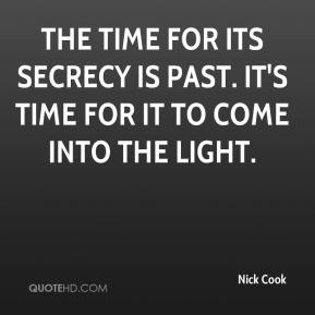 Nick Cook  - The time for its secrecy is past. It's time for it to come into the light.