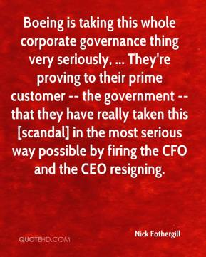 Nick Fothergill  - Boeing is taking this whole corporate governance thing very seriously, ... They're proving to their prime customer -- the government -- that they have really taken this [scandal] in the most serious way possible by firing the CFO and the CEO resigning.