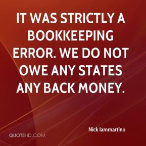 Nick Iammartino  - It was strictly a bookkeeping error. We do not owe any states any back money.