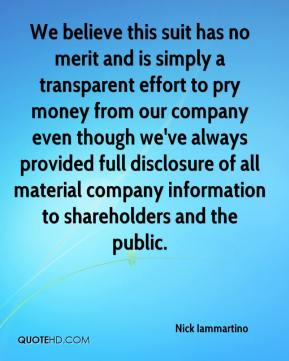 Nick Iammartino  - We believe this suit has no merit and is simply a transparent effort to pry money from our company even though we've always provided full disclosure of all material company information to shareholders and the public.