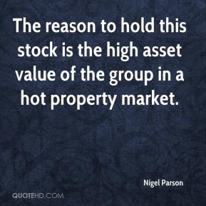 Nigel Parson  - The reason to hold this stock is the high asset value of the group in a hot property market.