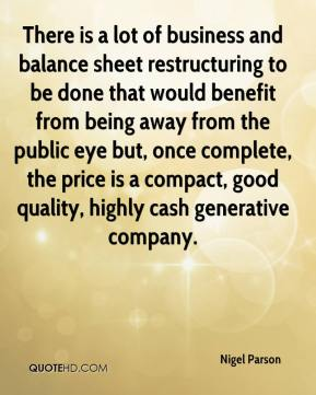 There is a lot of business and balance sheet restructuring to be done that would benefit from being away from the public eye but, once complete, the price is a compact, good quality, highly cash generative company.