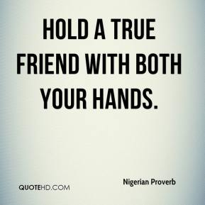 Hold a true friend with both your hands.